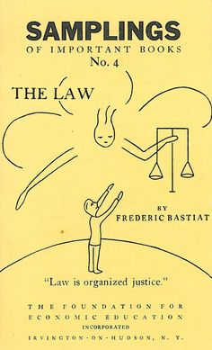 """Samplings of important books no. 4: The Law by Frederic Bastiat.   """"Law is organized justice.""""   Put out by the Foundation for Economic Education."""