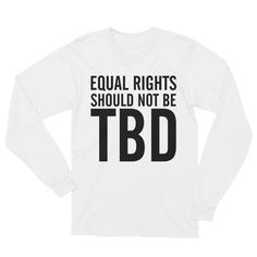 Equal Rights Should Not Be TBD Unisex Long Sleeve T-Shirt