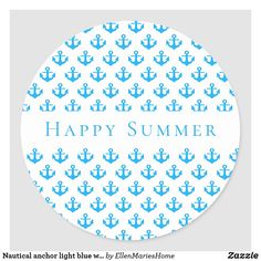 Nautical anchor light blue white happy summer classic round sticker Nautical Anchor, Happy Summer, Round Stickers, Different Shapes, Custom Stickers, Activities For Kids, Create Yourself, Light Blue, Blue And White