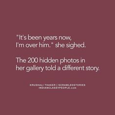 Can totally relate .not two hundred but yes there are photos in hidden folder. Hurt Quotes, Sad Quotes, Life Quotes, Qoutes, Inspirational Quotes, Tiny Stories, Short Stories, Story Quotes, Tiny Tales
