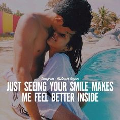 Just Seeing Your Smile Makes Me Feel Better Inside
