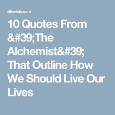 10 Quotes From 'The Alchemist' That Outline How We Should Live Our Lives