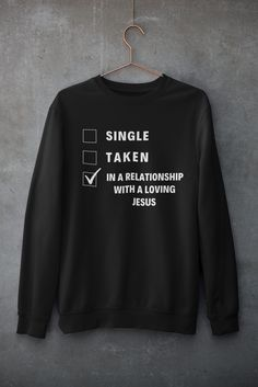 The most important and most fulfilling relationship we can have is with Jesus. Choose from different colors and sizes and buy now to show off your relationship status. Christian Apparel, Christian Clothing, Christian Shirts, Single Taken, Relationship, Sweatshirts, Colors, T Shirt, Stuff To Buy