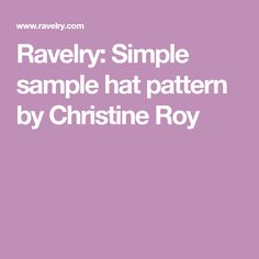 Ravelry: Simple sample hat pattern by Christine Roy