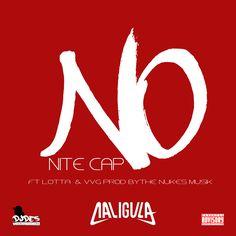 @Caligulasmyname –  No Nite Cap Ft Lotta And Vvg Prod By Nukes Musik