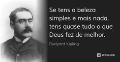 Se tens a beleza simples e mais nada, tens quase tudo o que Deus fez de melhor. — Rudyard Kipling