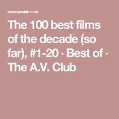 The 100 best films of the decade (so far), #1-20 · Best of · The A.V. Club