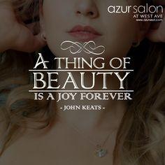 A thing of beauty is a joy forever. -John Keats