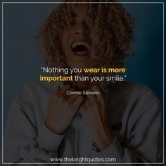 """""""Nothing you wear is more important than your smile."""" #smile #instagram #pinterest #quotes #quotesforher #smiling #goodmood #mood #insta #inspiration #keepsmiling #quotesoftheday #quoteoftheday #qotd #thebrightquotes #funny #boyfriend #girlfriend #captions"""