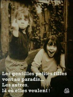Les gentilles petites filles vont au paradis... Les autres, là où elles veulent!