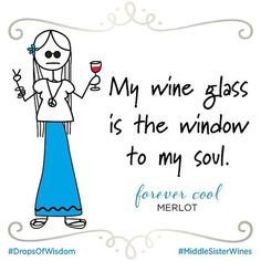 My Wine glass is the window to my soul. __[middlesisterwines.com] #dropsofwisdom #merlot #cBlues