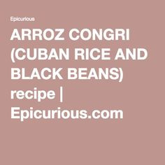 ARROZ CONGRI (CUBAN RICE AND BLACK BEANS) recipe | Epicurious.com