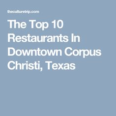 10 Things You Must Do When Visitin Corpus Chrisiti