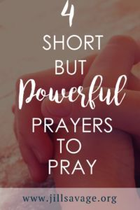 Four Short But Powerful Prayers to Pray - Jill Savage   #faith #family #parenting #christian #prayers #prayerstopray #walkinfaith