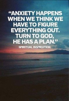 Anxiety happens when we think we have to figure everything out. Turn to God, He had a plan!