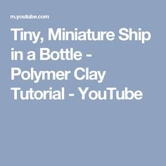Tiny, Miniature Ship in a Bottle - Polymer Clay Tutorial - YouTube