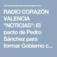 """RADIO CORAZÓN VALENCIA  """"NOTICIAS"""": El pacto de Pedro Sánchez para formar Gobierno con..."""