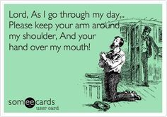Lord, today, please keep your arm around my shoulder, and your hand over my mouth | Christian Funny Pictures - A time to laugh