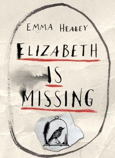 Elizabeth is Missing - Emma Healey Best books of 2014 - Love this book. A murder mystery and a book about Alzheimer's