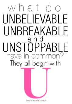 You are Unbelievable, Unbreakable, Unstoppable!