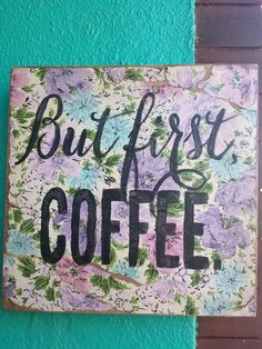 But First Coffee ...Hand Painted wood sign with by whattawaist