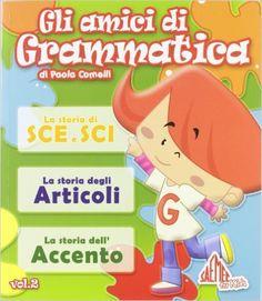 Amazon.it: Gli amici di grammatica. Le storie di sce e sci. Le storie degli articoli. Le storie dell'accento - Paola Comelli - Libri