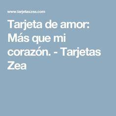 Tarjeta de amor: Más que mi corazón. - Tarjetas Zea Stickers, Love Cards, Decals