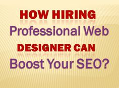 How #Hiring Professional #WebDesigner Can Boost Your #SEO?
