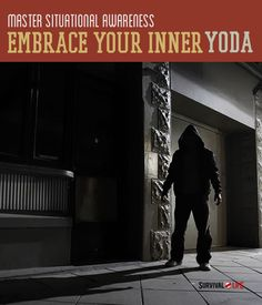 Situational Awareness | Embracing Your Inner Yoda » Survival Life | Preppers | Survival Gear | Blog
