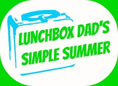 Lunchbox Dad: Lunchbox Dad's Simple Summer is here!  Check out www.lunchboxdad.com for great on the go recipes for your whole family this summer!