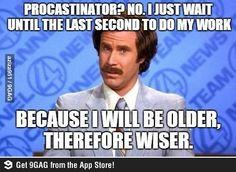 I don't procrastinate. I wait until I'm wiser.