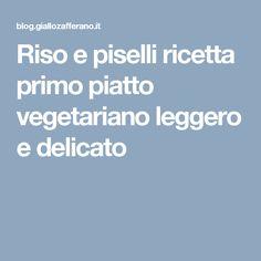 Riso e piselli ricetta primo piatto vegetariano leggero e delicato