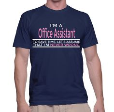 I'm A Office Assistant To Save Time, Let's Assume That I'm Never Wrong T-Shirt