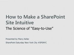 """""""Designing Intuitive SharePoint Sites: The Science of Easy to Use """" by Marcy Kellar via Slideshare"""