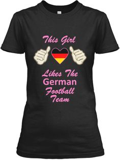 Discover This Girl Likes The German Football Team Women's T-Shirt, a custom product made just for you by Teespring. Mish Mash, Football Team, World Cup, German, T Shirts For Women, Prints, Mens Tops, Art, Deutsch