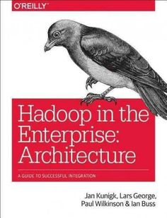 Hadoop in the Enterprise: Architecture; a Guide to Successful Integration