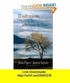 El sufrimiento y la soberania de Dios Suffering and the Sovereignty of God (Spanish Edition) (9780825415869) Justin Taylor, John Piper , ISBN-10: 0825415861 , ISBN-13: 978-0825415869 , , tutorials , pdf , ebook , torrent , downloads , rapidshare , filesonic , hotfile , megaupload , fileserve