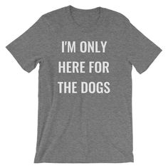 400a5b683 Items similar to Only here for the dogs, Dog mom shirt, Dog mom, Dog shirt,  Dog owner shirt, Dog mom apparel, Gift for Dog mom, Dog mom gift, ...