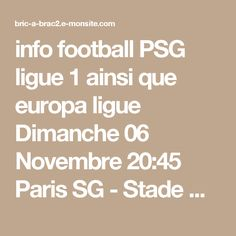 info football PSG ligue 1 ainsi que europa ligue  Dimanche 06 Novembre 20:45 Paris SG - Stade Rennais   je voie le PSG 1/0 et vous?