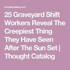 25 Graveyard Shift Workers Reveal The Creepiest Thing They Have Seen After The Sun Set True Creepy Stories, Ghost Stories, Horror Stories, Creepy Horror, Scary Scary, Scary Stuff, Scary Tales, Strange Events, Graveyard Shift