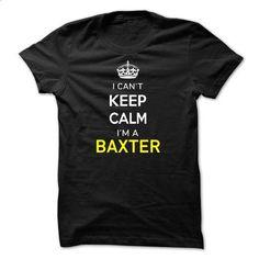 I Cant Keep Calm Im A BAXTER - #cheap shirts #womens hoodie. I WANT THIS => https://www.sunfrog.com/Names/I-Cant-Keep-Calm-Im-A-BAXTER-EBABD1.html?60505