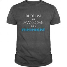 Pharmacist T-shirt - Of course Im awesome Im a Pharmacist - #first tee #lrg hoodies. BUY NOW => https://www.sunfrog.com/Jobs/Pharmacist-T-shirt--Of-course-Im-awesome-Im-a-Pharmacist-109605805-Dark-Grey-Guys.html?60505