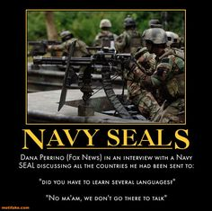 """Dana Perrino (FOX News) in an interview with a Nave SEAL discussing all the countries he had been sent to.  """"Did you have to learn several languages?""""  """"No, ma'am, we don't go there to talk.""""    demotivational poster OH THE PLACES YOU'LL GO"""
