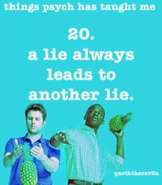 20. A lie always leads to another lie.