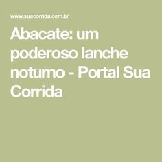 Abacate: um poderoso lanche noturno - Portal Sua Corrida