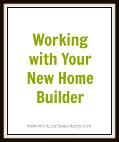 Working with Your New Home Builder - Whats Ur Home Story