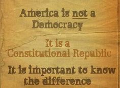 America is not a Democracy.  It is a Constitutional Republic.  It is important to know the difference.
