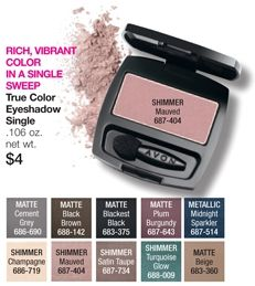 Avon True Color Eyeshadow Single $4 Reveal your most vivid eyes! With NEW True Color Technology, the rich eyeshadow color you see in the compact is the same color you get on your eyes. Sweep on a solo shade or mix and match for a variety of looks. Our color-saturated shades are designed for every skin tone. https://www.avon.com/product/48856/true-color-eyeshadow-single?repId=16402404