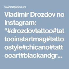 "Vladimir Drozdov no Instagram: ""#drozdovtattoo#tattooinstartmag#tattoostyle#chicano#tattooart#blackandgrey#tattoolife#inkkaddicted#inkdollz#tattooed#style#sleevetattoo#tat…"" • Instagram"