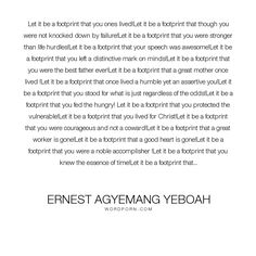 """Ernest Agyemang Yeboah - """"Let it be a footprint that you ones lived!Let it be a footprint that though you were..."""". inspirational-quotes, motivational-quotes, uniqueness, cowardice, deeds, strength-through-adversity, lessons-of-life, brainy-quote, living-well, good-speech, courage-quotes, blazing-a-trail, distinct-footprints, facing-life, footprints-of-life, great-advice, living-well-quotes, stories-of-failure, stories-of-success, the-essence-of-life, the-reasons-to-live"""